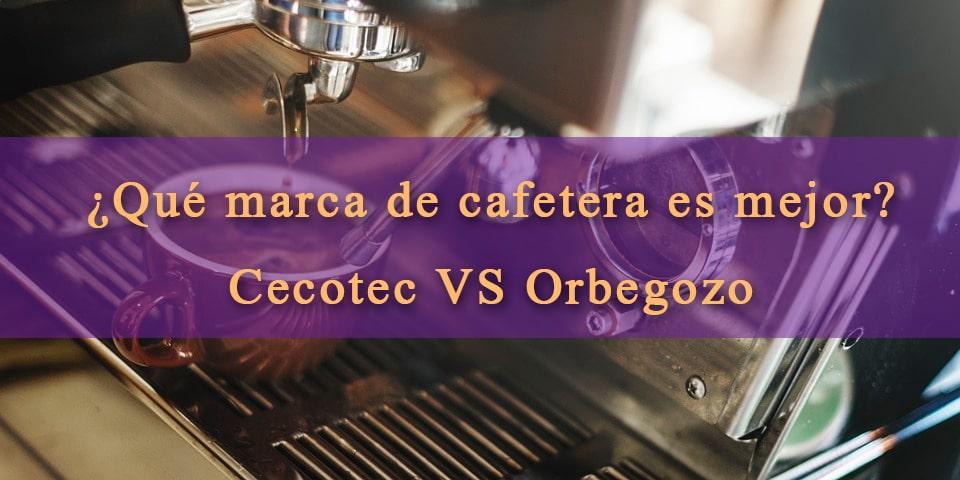 cafeteras cecotec vs orbegozo