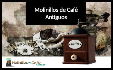 molinillos de café antiguos
